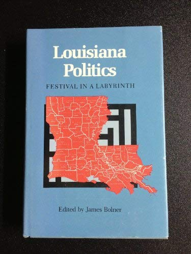 Louisiana Politics: Festival in a Labyrinth: James Bolner