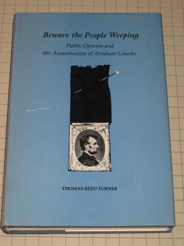 Beware the People Weeping: Public Opinion and the Assassination of Abraham Lincoln (SIGNED)