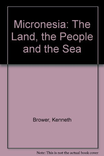 Micronesia: The Land, The People and the Sea: Brower, Kenneth