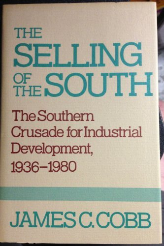 The Selling of the South : The Southern Crusade For Industrial Development, 1936 - 1980: Cobb, ...