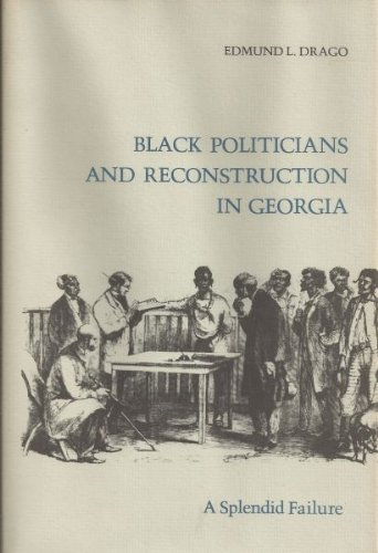 BLACK POLITICIANS AND RECONSTRUCTION IN GEORGIA: A SPLENDID FAILURE