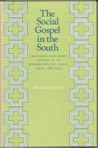 9780807110225: The Social Gospel in the South: The Woman's Home Mission Movement in the Methodist Episcopal Church, South, 1886-1939