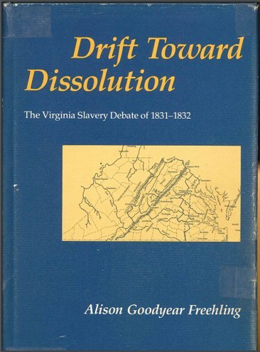 Drift Toward Dissolution: The Virginia Slavery Debate of 1831-1832: Feehling, Alison Goodyear