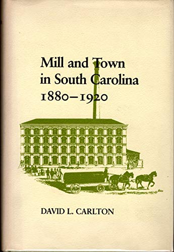 Mill and Town in South Carolina, 1880-1920 (0807110426) by David Carlton