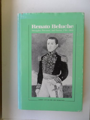 9780807110546: Renato Beluche: Smuggler, Privateer, and Patriot, 1780-1860