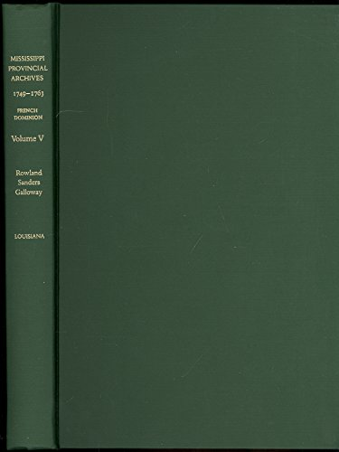 Mississippi Provincial Archives: French Dominion 1749-1763: Rowland, Dunbar & Sanders, A. B.;...
