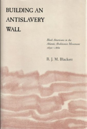 9780807110829: Building an Antislavery Wall: Black Americans in the Atlantic Abolitionist Movement, 1830-1860