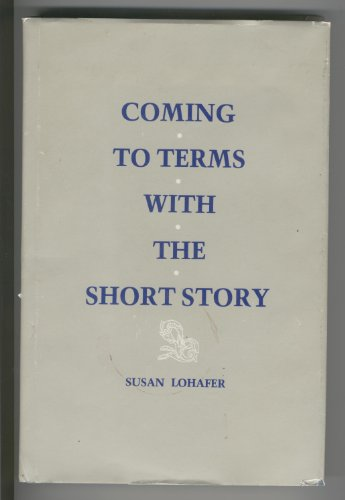 Coming to Terms With the Short Story: Lohafer, Susan