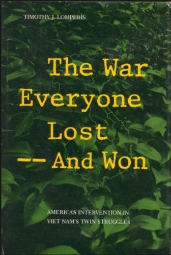 9780807111048: The War Everyone Lost--And Won: America's Intervention in Vietnam's Twin Struggles