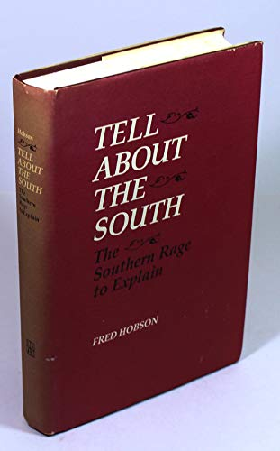 TELL ABOUT THE SOUTH: THE SOUTHERN RAGE TO EXPLAIN: Fred C. Hobson