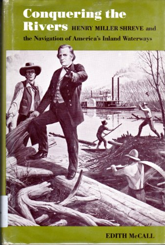 Conquering the Rivers: Henry Miller Shreve and: McCall, Edith S.