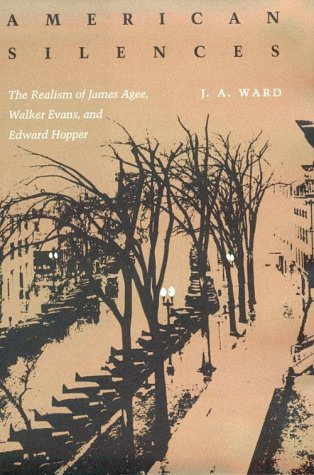 American Silences: The Realism of James Agee,: Ward, J. A.