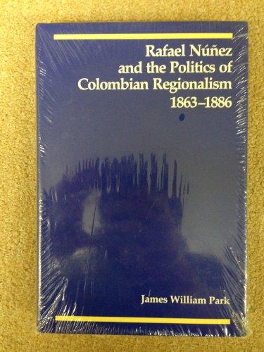 9780807112359: Rafael Nunez and the Politics of Colombian Regionalism, 1863-86