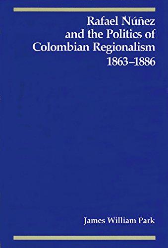 9780807112359: Rafael Nunez and the Politics of Colombian Regionalism, 1863-1886