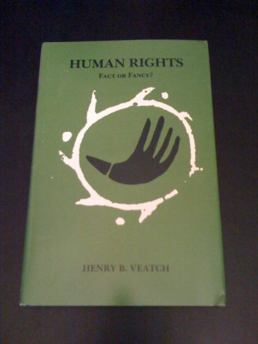 Human Rights : Fact or Fancy?: Henry B. Veatch