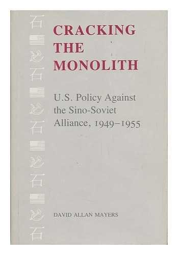 9780807112878: Cracking the Monolith: U.S. Policy Against the Sino-Soviet Alliance, 1949-1955 (Political traditions in foreign policy series)