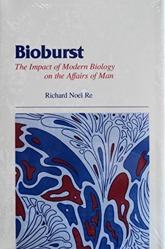 BIOBURST THE IMPACT OF MODERN BIOLOGY ON THE AFFAIRS OF MAN