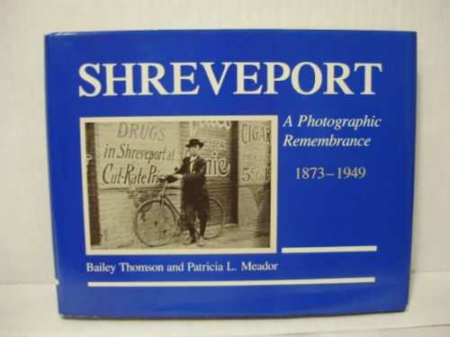 Shreveport, A Photographic Remembrance, 1873-1949: Thomson, Bailey;Meador, Patricia L.