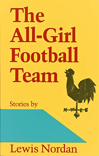 The All-Girl Football Team: Stories (Plus SIGNED NOTE): Nordan, Lewis