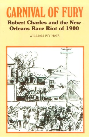 9780807113486: Carnival of Fury: Robert Charles and the New Orleans Race Riot of 1900