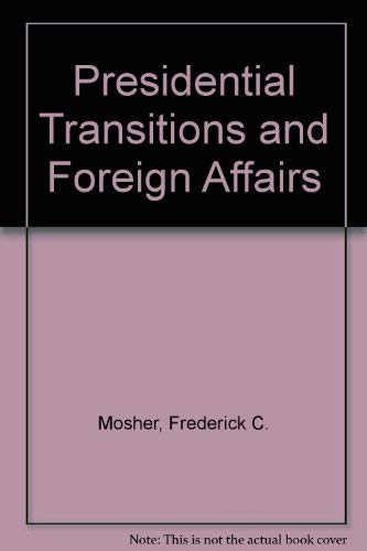 Presidential Transitions and Foreign Affairs (Miller Center series on the American presidency): ...