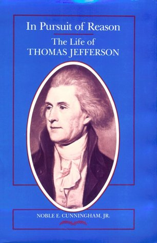 In Pursuit of Reason: The Life of Thomas Jefferson: Cunningham, Noble E., Jr.