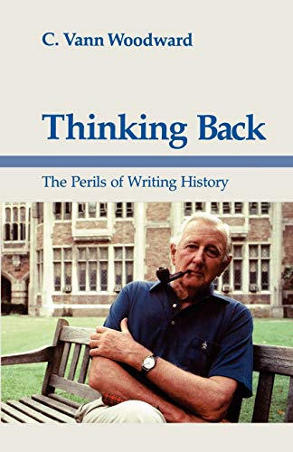 Thinking Back: The Perils of Writing History (Walter Lynwood Fleming Lectures in Southern History) (0807113778) by C. Vann Woodward