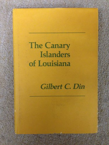 The Canary Islanders of Louisiana: Din, Gilbert C.
