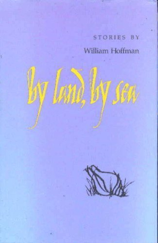 By Land, By Sea: Stories by William Hoffman