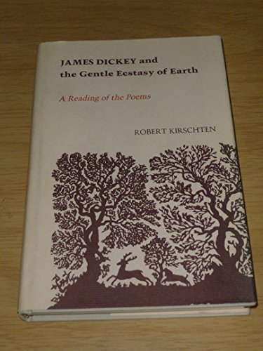 James Dickey and the Gentle Ecstasy of: Kirschten, Robert