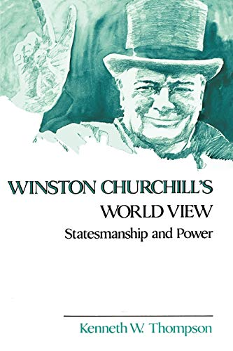 Winston Churchill's World View: Statesmanship and Power: Kenneth W. Thompson