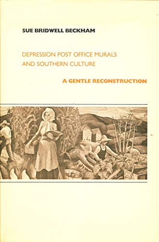 Depression Post Office Murals and Southern Culture: A Gentle Reconstruction: Beckham, Sue Bridwell
