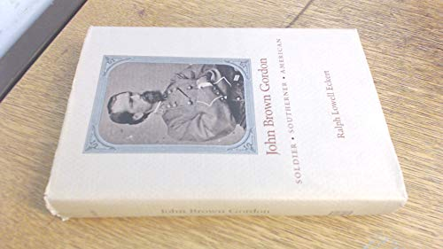 9780807114551: John Brown Gordon: Soldier, Southerner, American (Southern biography series)