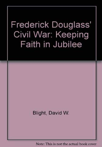 Frederick Douglass' Civil War: Keeping Faith in Jubilee: Blight, David W.