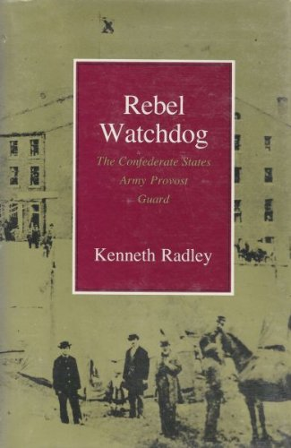 9780807114681: Rebel Watchdog : The Confederate States Army Provost Guard