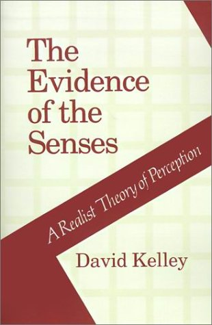 The Evidence of the Senses: A Realist Theory of Perception: Kelley, David