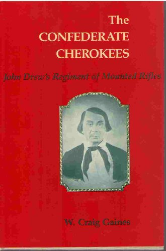 The Confederate Cherokees: John Drew's Regiment of Mounted Rifles: Gaines, W. Craig