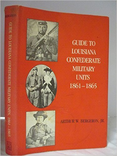 Guide to Louisiana Confederate Military Units, 1861-1865: Arthur W. Bergeron Jr.