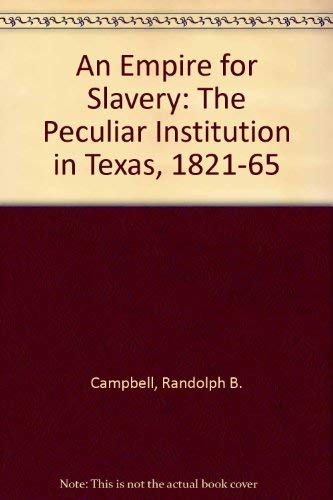 An Empire for Slavery: The Peculiar Institution in Texas 1821-1865 [SIGNED]