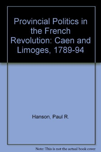 9780807115206: Provincial Politics in the French Revolution: Caen and Limoges, 1789-1794