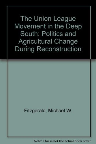 9780807115268: Union League Movement in the Deep South: Politics and Agricultural Change During Reconstruction