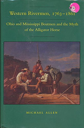 9780807115619: Western Rivermen, 1763-1861: Ohio and Mississippi Boatmen and the Myth of the Alligator Horse