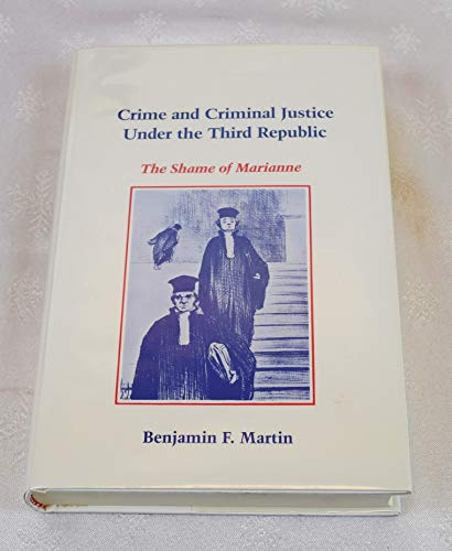 9780807115725: Crime and Criminal Justice Under the Third Republic: The Shame of Marianne