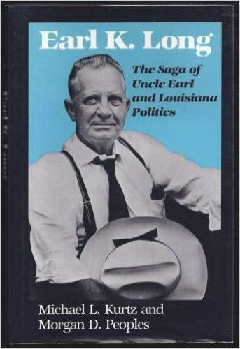 Earl K. Long: The Saga of Uncle Earl and Louisiana Politics