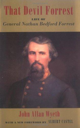 That Devil Forrest: Life of General Nathan Bedford Forrest: John A. Wyeth