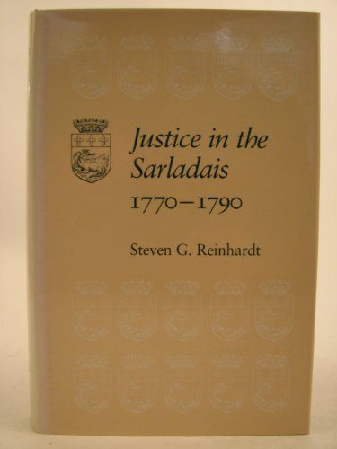 Justice in the Sarladais, 1770-1790.: Reinhardt, Steven G.