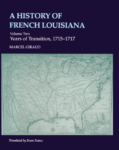 A History of French Louisiana Years of Transition, 1715-1717: Marcel Giraud