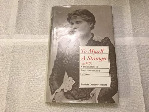 9780807116128: To Myself a Stranger: A Biography of Rose Hawthorne Lathrop