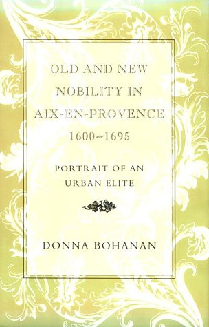 Old and New Nobility in AIX-En-Provence, 1600-1695: Bohanan, Donna