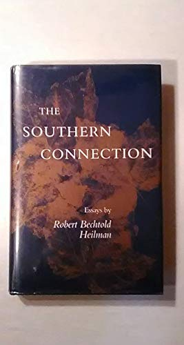 The Southern Connection: Essays: Robert Bechtold Heilman